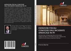 Copertina di ESENZIONI FISCALI CONCESSE DALL'INCIDENTE SINDACALE IN IPI