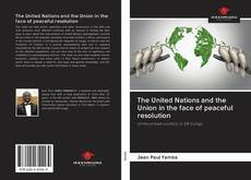 Bookcover of The United Nations and the Union in the face of peaceful resolution