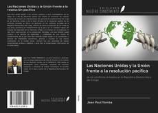 Portada del libro de Las Naciones Unidas y la Unión frente a la resolución pacífica