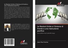 Le Nazioni Unite e l'Unione di fronte a una risoluzione pacifica kitap kapağı