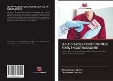 LES APPAREILS FONCTIONNELS FIXES EN ORTHODONTIE kitap kapağı