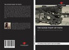 Bookcover of THE GOOD FIGHT OF FAITH