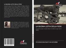 Bookcover of LA BUONA LOTTA DELLA FEDE