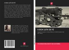 Bookcover of A BOA LUTA DE FÉ