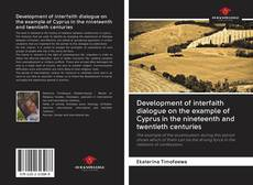 Bookcover of Development of interfaith dialogue on the example of Cyprus in the nineteenth and twentieth centuries