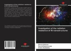 Bookcover of Investigation of the radiation resistance of Ni nanostructures