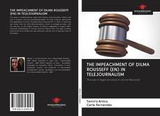 Bookcover of THE IMPEACHMENT OF DILMA ROUSSEFF (EN) IN TELEJOURNALISM