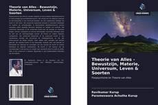 Capa do livro de Theorie van Alles - Bewustzijn, Materie, Universum, Leven & Soorten