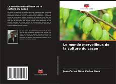 Bookcover of Le monde merveilleux de la culture du cacao