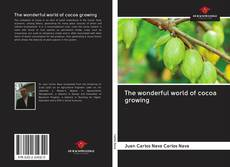 Bookcover of The wonderful world of cocoa growing
