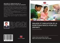 Bookcover of MALADIE ET SIMULATION DE LA ROBOTIQUE BÁSICA POUR LES ENFANTS