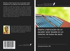 Portada del libro de Diseño y fabricación de un secador solar basado en un colector de tubos de vacío