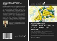 POLÍTICA PÚBLICA, GOBERNANZA Y DESARROLLO SOCIOECONÓMICO EN RWANDA的封面