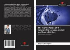 Bookcover of The manifestation of the relationship between anxiety and love addiction.