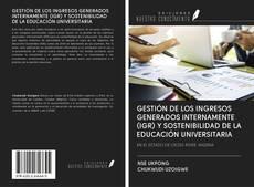 Portada del libro de GESTIÓN DE LOS INGRESOS GENERADOS INTERNAMENTE (IGR) Y SOSTENIBILIDAD DE LA EDUCACIÓN UNIVERSITARIA