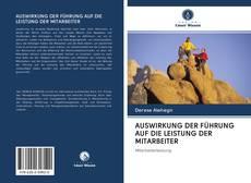 Capa do livro de AUSWIRKUNG DER FÜHRUNG AUF DIE LEISTUNG DER MITARBEITER