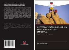 Copertina di L'EFFET DU LEADERSHIP SUR LES PERFORMANCES DES EMPLOYÉS