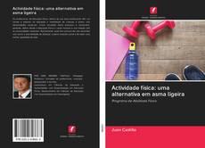 Bookcover of Actividade física: uma alternativa em asma ligeira