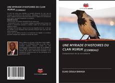 Copertina di UNE MYRIADE D'HISTOIRES DU CLAN IKURUK (CORBEAU)