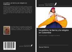 Bookcover of La política, la tierra y la religión en Colombia