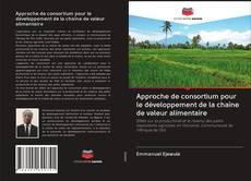 Обложка Approche de consortium pour le développement de la chaîne de valeur alimentaire