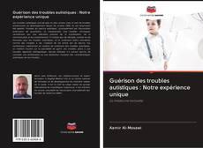 Bookcover of Guérison des troubles autistiques : Notre expérience unique