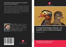 Bookcover of A experimentação animal: um desafio para a ética antrópica