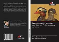 Bookcover of Sperimentazione animale: una sfida per l'etica antropica