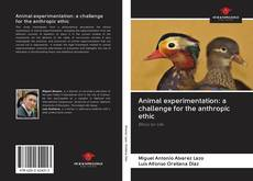 Bookcover of Animal experimentation: a challenge for the anthropic ethic