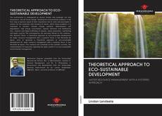 Bookcover of THEORETICAL APPROACH TO ECO-SUSTAINABLE DEVELOPMENT