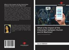 Bookcover of What is the impact of the interaction between Human and AI Machine?