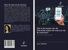 Capa do livro de Wat is de impact van de interactie tussen de mens en de AI-machine?