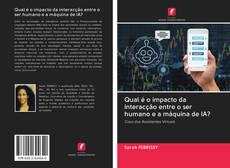 Bookcover of Qual é o impacto da interacção entre o ser humano e a máquina de IA?
