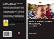Bookcover of Le rôle de la langue maternelle comme vecteur d'enseignement