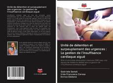Bookcover of Unité de détention et surpeuplement des urgences : La gestion de l'insuffisance cardiaque aiguë