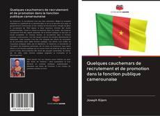 Bookcover of Quelques cauchemars de recrutement et de promotion dans la fonction publique camerounaise