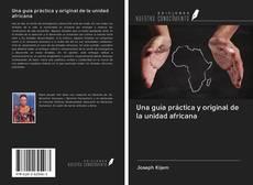 Обложка Una guía práctica y original de la unidad africana