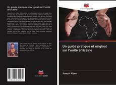 Bookcover of Un guide pratique et original sur l'unité africaine