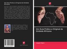 Bookcover of Um Guia Prático e Original da Unidade Africana