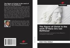 Bookcover of The figure of Christ in the work of Hans Urs von Balthasar