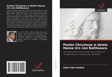 Buchcover von Postać Chrystusa w dziele Hansa Urs von Balthasara