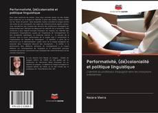 Bookcover of Performativité, (dé)colonialité et politique linguistique