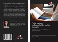 Copertina di Performatività, (de)colonialità e politica linguistica