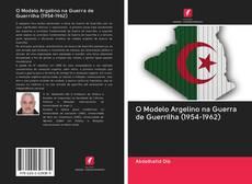 Bookcover of O Modelo Argelino na Guerra de Guerrilha (1954-1962)
