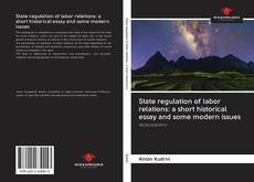 Couverture de State regulation of labor relations: a short historical essay and some modern issues
