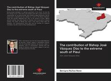 Buchcover von The contribution of Bishop José Vázquez Díaz to the extreme south of Piauí