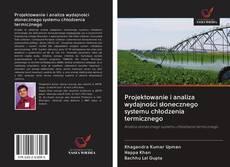 Bookcover of Projektowanie i analiza wydajności słonecznego systemu chłodzenia termicznego