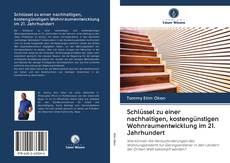 Bookcover of Schlüssel zu einer nachhaltigen, kostengünstigen Wohnraumentwicklung im 21. Jahrhundert