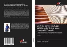 Bookcover of Le chiavi per uno sviluppo edilizio sostenibile a basso costo nel 21° secolo