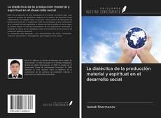 Copertina di La dialéctica de la producción material y espiritual en el desarrollo social